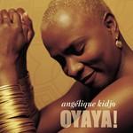 Angelique Kidjo, Oyaya!