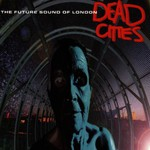 The Future Sound of London, Dead Cities mp3