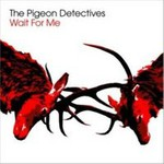 The Pigeon Detectives, Wait for Me