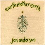 Jon Anderson, Earthmotherearth
