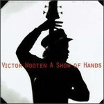 Victor Wooten, A Show Of Hands