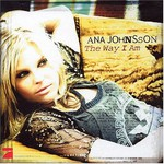Ana Johnsson, The Way I Am