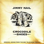 Jimmy Nail, Crocodile Shoes