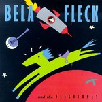 Bela Fleck and The Flecktones, Bela Fleck and the Flecktones