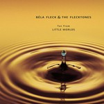 Bela Fleck and The Flecktones, Ten From Little Worlds mp3