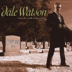 Dale Watson, From the Cradle to the Grave