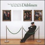 The Dubliners, Too Late to Stop Now!: The Very Best of