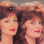 The Judds, Why Not Me