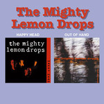 The Mighty Lemon Drops, Happy Head + Out of Hand EP