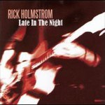 Rick Holmstrom, Late In The Night
