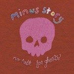 Minus Story, No Rest for Ghosts