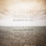 Michael Brecker, Nearness of You: The Ballad Book