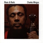 Charles Mingus, Blues & Roots