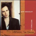 Jeff Buckley, Sketches For My Sweetheart The Drunk