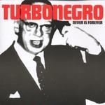 Turbonegro, Never Is Forever