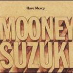The Mooney Suzuki, Have Mercy