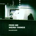 Squarepusher, Feed Me Weird Things