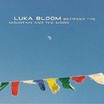 Luka Bloom, Between the Mountain and the Moon