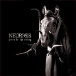 Neurosis, Given to the Rising