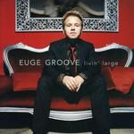 Euge Groove, Livin' Large