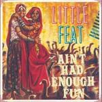 Little Feat, Ain't Had Enough Fun