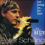 Peter Schilling, Von Anfang an ... bis jetzt das Ultimativ Beste