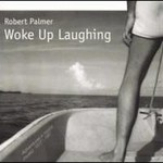 Robert Palmer, Woke Up Laughing