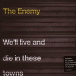 The Enemy, We'll Live and Die in These Towns