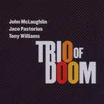 John McLaughlin, Jaco Pastorius, Tony Williams, Trio of Doom