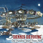 Dennis DeYoung, One Hundred Years From Now