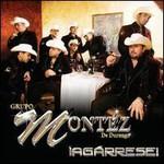 Grupo Montez de Durango, Agarrese