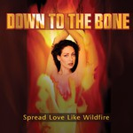 Down to the Bone, Spread Love Like Wildfire