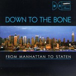 Down to the Bone, From Manhattan to Staten