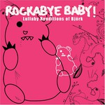 Michael Armstrong, Rockabye Baby! Lullaby Renditions of Bjork