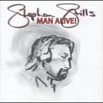 Stephen Stills, Man Alive!