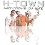 H-Town, Imitations Of Life