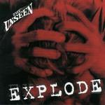The Unseen, Explode