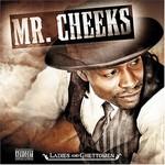 Mr. Cheeks, Ladies and Ghettomen