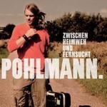Pohlmann., Zwischen Heimweh und Fernsucht