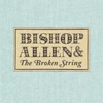 Bishop Allen, The Broken String