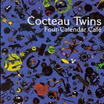Cocteau Twins, Four-Calendar Cafe