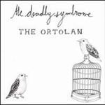 The Deadly Syndrome, The Ortolan