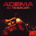 Adema, Kill The Headlights