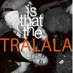 Tralala, Is That The
