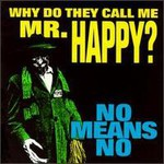 NoMeansNo, Why Do They Call Me Mr. Happy?
