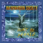Information Society, Don't Be Afraid
