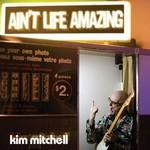 Kim Mitchell, Ain't Life Amazing