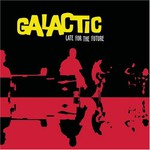 Galactic, Late for the Future