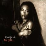 Khadja Nin, Ya Pili...