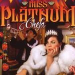 Miss Platnum, Chefa